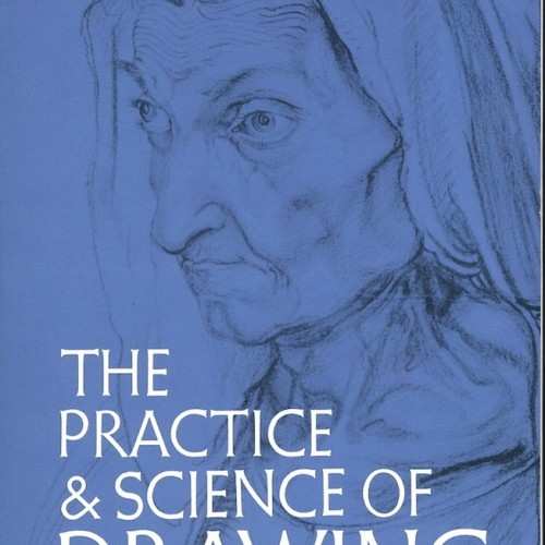The Practice & Science of Drawing - Harold Speed